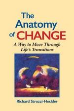 Anatomy of Change : A Way to Move Through Life's Transitions by Richard Strozzi