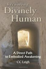 Becoming Divinely Human: A Direct Path to Embodied