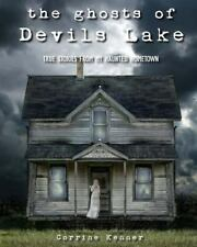 The Ghosts of Devils Lake : True Stories from My Haunted Hometown by Corrine...