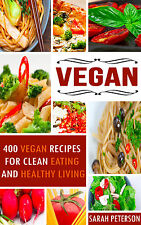 Vegan Cookbook: 400 Vegan Recipes For Clean Eating and Healthy Living
