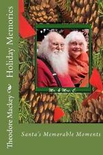 Holiday Memories : Santa's Memorable Moments by Theodore Mackey (2015,...