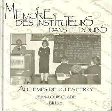 MEMOIRE DES INSTITUTEURS DANS LE DOUBS - AU TEMPS DE JULES FERRY - J.C. CLADE