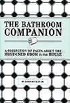 The Bathroom Companion: A Collection of Facts About the Most-Used Room in the Ho