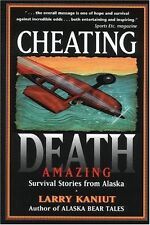 Cheating Death: Amazing Survival Stories from Alaska by Larry Kaniut