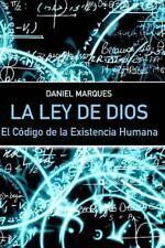 La Ley de Dios : El Código de la Existencia Humana by Daniel Marques (2014,...