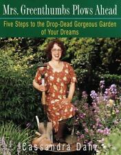 Mrs. Greenthumbs Plows Ahead: Five Steps to the Drop-Dead Gorgeous Garden of Yo