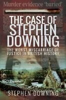 The Case of Stephen Downing The Worst Miscarriage of Justice in... 9781526742025