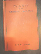 EVIL EYE IN THE WESTERN HIGHLANDS BY R C. MACLAGAN M.D. FIRST EDITION 1902