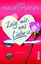 Zeig mir, was Liebe ist von Gaby Hauptmann (2015, Taschenbuch) UNGELESEN