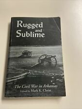 Rugged and Sublime : The Civil War in Arkansas by Mark Christ (1994, Trade...