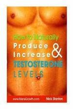 How to Naturally Produce and Increase Testosterone Levels by Nick Stanton (2014,