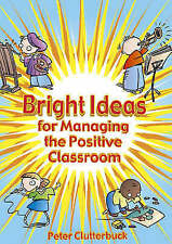 Bright Ideas for Managing the Positive Classroom by Peter Clutterbuck (Paperback
