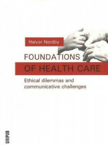 Foundations of Health Care: Ethical Dilemmas and Communicative Challenges