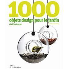 1000 objets de design pour le jardin - Ian et Géraldine Rudge - De la Martinière