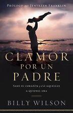 Clamor Por un Padre: Sane su corazon y el de aquellos que ama (Spanish Edition)