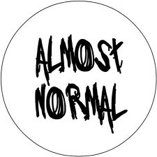 Almost Normal 1 Inch / 25mm Pin Button Badge Crazy Zany Goth Emo Punk Fun Rock