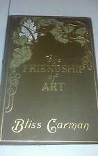 THE FRIENDSHIP OF ART BLISS CARMAN 1904 1ST FINE ART PHILOSOPHY ORNATE ART