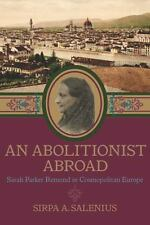An Abolitionist Abroad : Sarah Parker Remond in Cosmopolitan Europe by Sirpa...