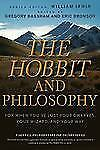 The Hobbit and Philosophy: For When You've Lost Your Dwarves, Your Wizard, an...