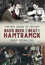 They Drank to That : Bars, Beer and the Beat of Hamtramck, Paperback by Kowal...