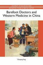 Rochester Studies in Medical History: Barefoot Doctors and Western Medicine...