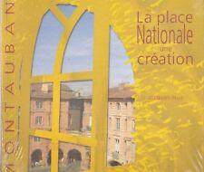 MONTAUBAN - LA PLACE NATIONALE UNE CREATION - JACQUES HUE - LIVRE 100% NEUF
