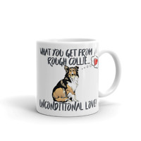 Dog Mug Rough Collie Mug What you get - Unconditional Love, Rough Collie Gift