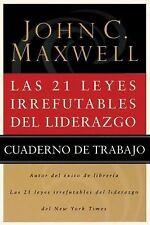 Las 21 Leyes Irrefutables de Liderazgo : Cuaderno de Trabajo by John C. Maxwell