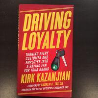 DRIVING LOYALTY - Kurt Kazanjian - 1st Edition