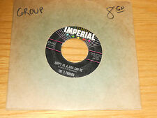 """DOO-WOP GROUP 45 RPM - THE 3 FRIENDS - IMPERIAL 5763 - """"HAPPY AS A MAN CAN BE"""""""