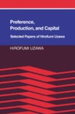 Preference, Production and Capital: Selected Papers of Hirofumi Uzawa: By Uza...