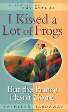 I Kissed a Lot of Frogs: But the Prince Hasnt Com