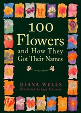 100 Flowers and How They Got Their Names,Diana Wells, Ippy Patterson