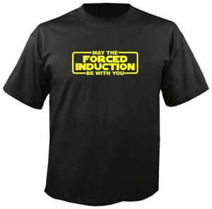 MAY THE FORCED INDUCTION BE WITH YOU, T SHIRT turbo blower boost jdm lsx wars fi