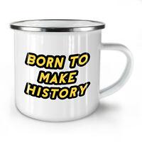Born Make History NEW Enamel Tea Mug 10 oz   Wellcoda
