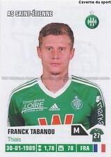 N°401 FRANCK TABANOU # AS.SAINT-ETIENNE ASSE STICKER FOOT 2014 PANINI