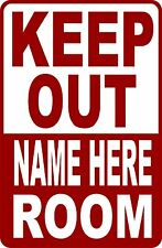 """CUSTOMIZE FUNNY """"KEEP OUT (NAME) ROOM  SIGN 9""""X12"""""""