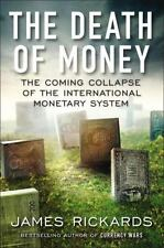 The Death of Money- The Collapse of The International Monetary System- Rickards