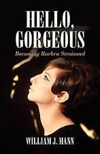 Hello Gorgeous  Becoming Barbra Streisand by William J. Mann, Book New Hardback