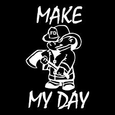Make My Day Fire Department Volunteer Car Truck Window Vinyl Decal Sticker.