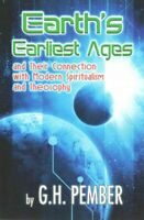 Earth's Earliest Ages : And Their Connection With Modern Spiritualism and The...