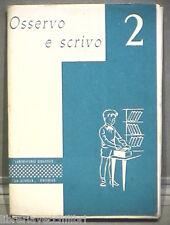 OSSERVO E SCRIVO Per la classe Seconda A cura di M Boglioli 1970 Scuola Schede