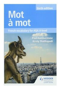 Mot a Mot Sixth Edition: French Vocabulary for AQA A-level by Paul Humberstone.