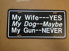 """My Wife---Yes My Dog--Maybe My Gun--Funny Novelty License Plate Car Tag 6"""" x 12"""""""