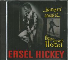 ERSEL HICKEY - Hanging' Around..At Heartbreak Hotel - BRAND NEW - CD