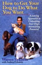How to Get Your Dog to Do What You Want: A Loving Approach to Unleashing Your Do