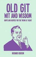 Old Git Wit and Wisdom: Quips and Quotes for the Young at Heart by Benson, Richa