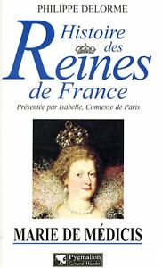 Marie de medicis (Histoire des reines de france) - Delorme, Philippe
