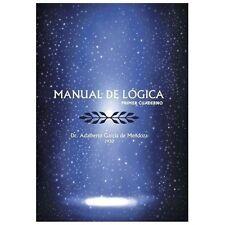 Manual de Logica : (Primer Cuaderno) by Adalberto Garca De Mendoza (2013,...