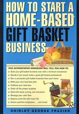 How to Start a Home-Based Gift Basket Business (Home-Based Business Series) by S
